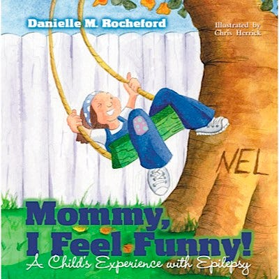 Mommy I Feel Funny! A Child's Experience with Epilepsy